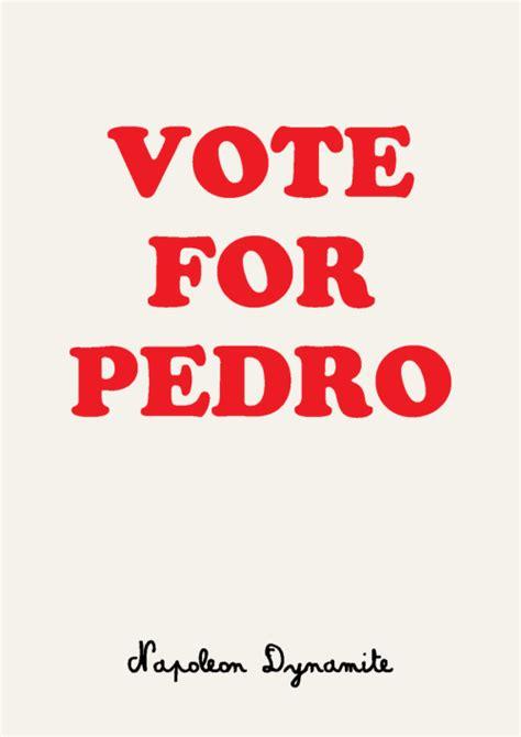 movie quotes vote for pedro minimal movie posters