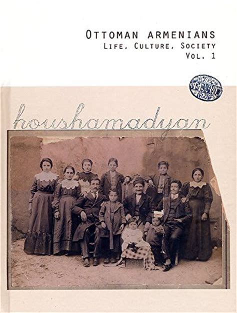 Houshamadyan Releases Ottoman Armenians Life Culture Ottoman Armenians