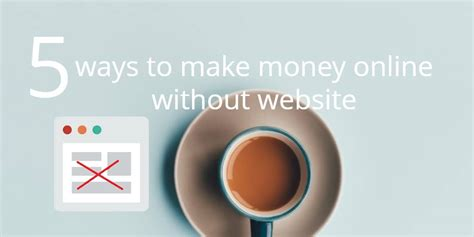 Make Money Online Without A Website - 5 ways to make money online without a website