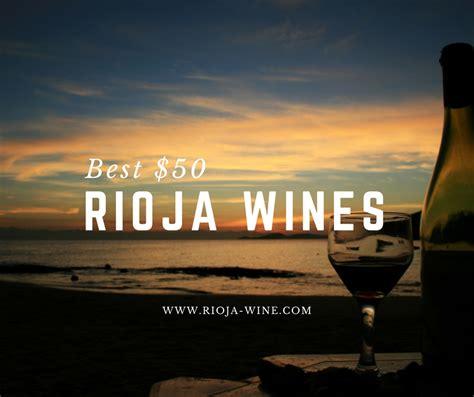 best rioja wines best 50 rioja wine to buy rioja wine