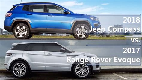 jeep range rover 2018 2018 jeep compass vs 2017 range rover evoque technical