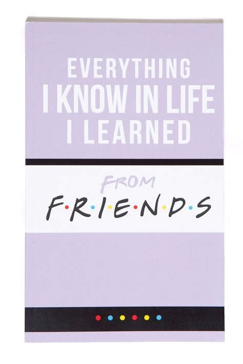 everything i know about the everything i know in life i learned from friends notebook