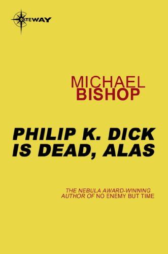Philip K Is Dead Alas michael bishop the secret ascension or philip k