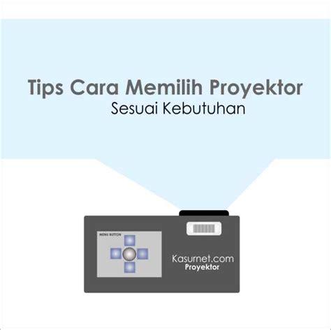 Proyektor Yang Bagus tips cara memilih proyektor sesuai kebutuhan kasurnet