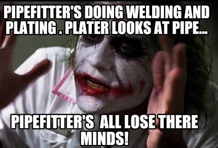 Pipefitter Memes - meme creator pipefitter s doing welding and plating