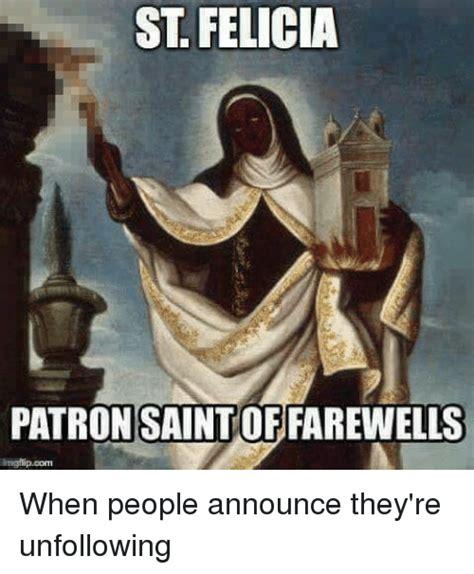 Patron Meme - saint felicia patron saint of farewells patron meme on me me