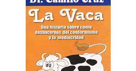 la vaca resumen libro resumen la vaca camilo cruz diarioinca