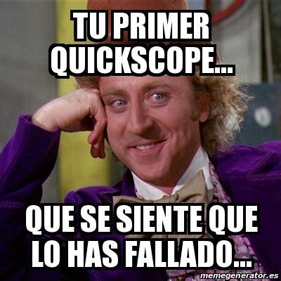 Quickscope Meme - meme willy wonka tu primer quickscope que se siente