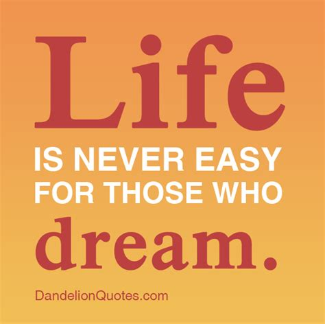 life dream life is never easy for those who dream life quote