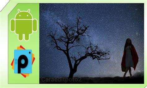 tutorial edit foto lewat picsart tutorial edit foto siluet milky way di picsart android