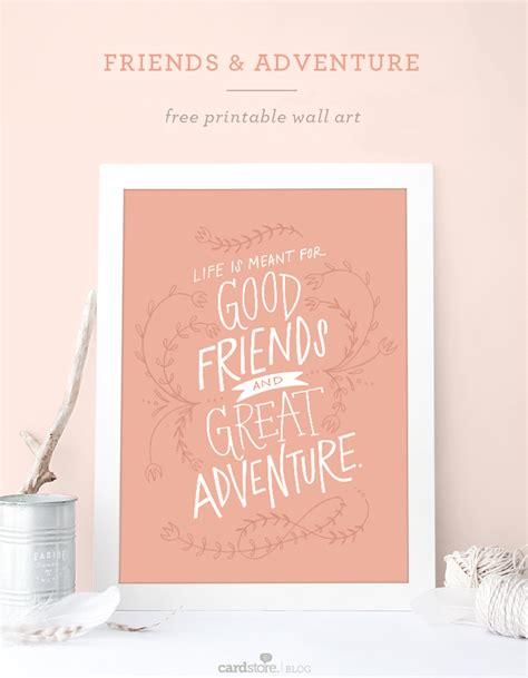 printable quotes com good friends great adventure a free printable