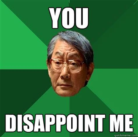 Disappoint Meme - you disappoint me high expectations asian father quickmeme