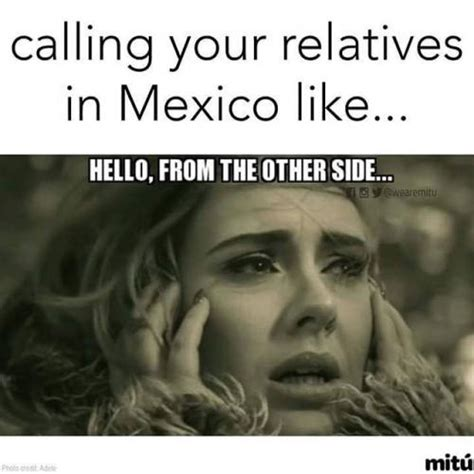 From The Other Side calling your relatives in mexico like hello from the