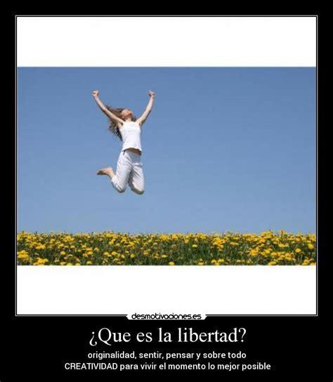 imagenes que inspiran libertad 191 que es la libertad desmotivaciones