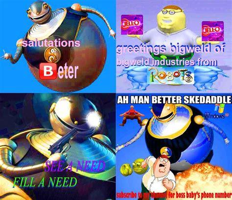 Beter Memes - beter meets bigweld hey beter know your meme