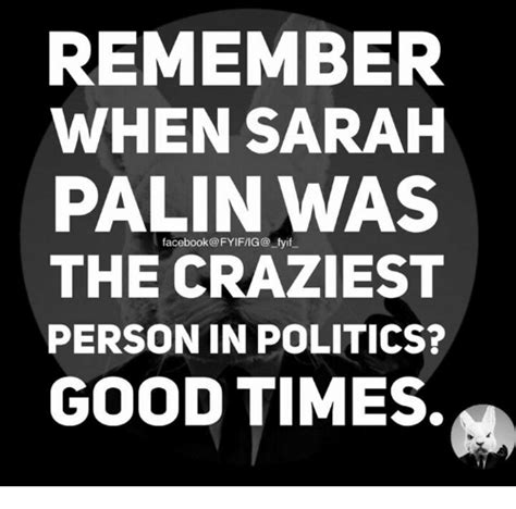 Remember When Was by Remember When Palin Fyif Nas The Craziest Person In