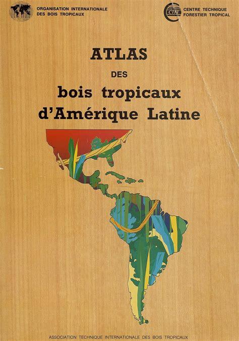 atlas de lamrique latine 2746743574 atlas des bois tropicaux d am 233 rique latine paul vantomme bernard parant g 233 rard d 233 on mich 232 le