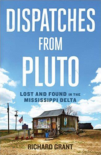 dispatches from pluto lost and found in the mississippi delta by richard grant pagesofjulia