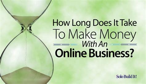 How Do Online Businesses Make Money - how long does it take to make money with an online business solo build it blog