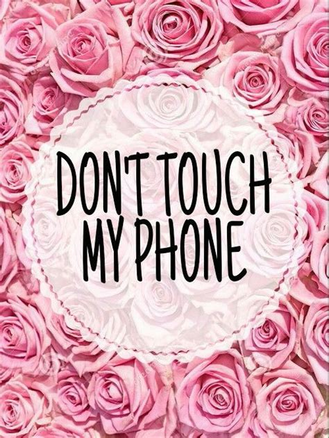 wallpaper iphone 6 dont touch my phone 1000 images about don t touch my phone on pinterest lol