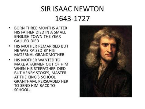 isaac newton biography powerpoint sir isaac newton born three months after his father died