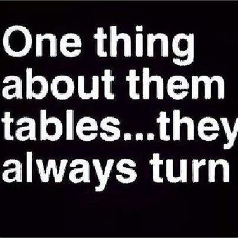 Tables Turn Quotes by Pin By Cossolini On Quotes Sayings
