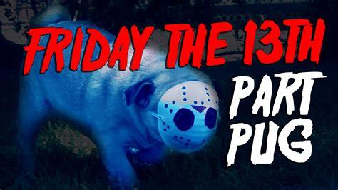 pug friday friday the 13th part pug