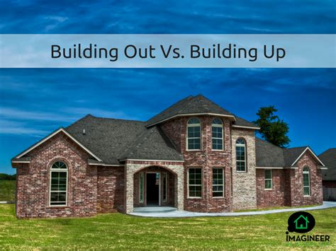 Home Additions: Building Out Vs. Building Up