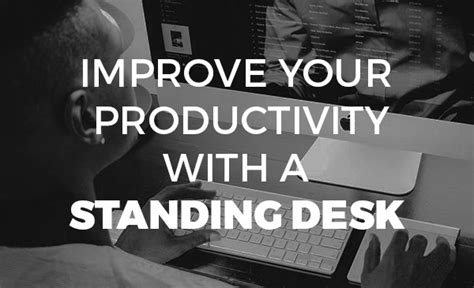 standing desks you more productive datatech