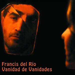 vanidad frances francis del r 237 o vanidad de vanidades mp3 download
