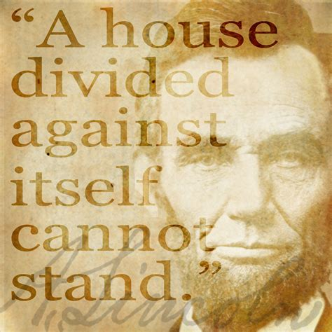a house divided against itself quot a house divided against itself cannot stand quot spoken by abraham lincoln in a speech