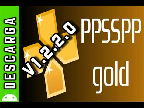 ppsspp gold apk ppsspp gold v1 2 2 0 android apk