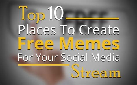 Create Free Memes - top 10 places to create free memes for your social media