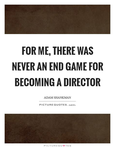 end game lyrics quotes adam shankman quotes sayings 6 quotations