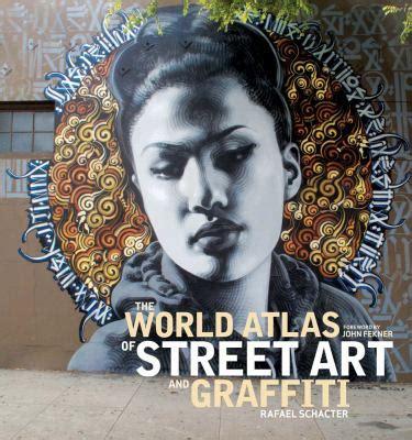 libro graffiti world street art the world atlas of street art and graffiti info cafe