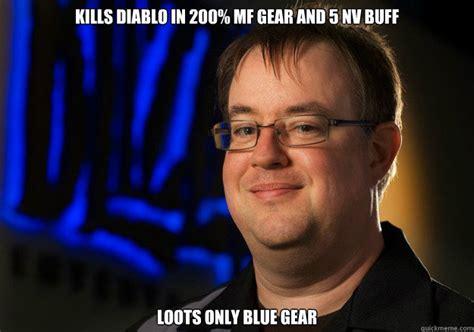 Buff Guy Meme - kills diablo in 200 mf gear and 5 nv buff loots only blue