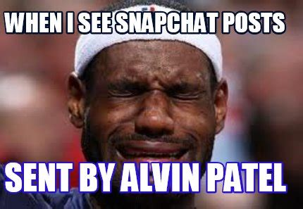 Patel Meme - meme creator when i see snapchat posts sent by alvin