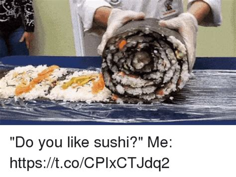 Sushi Meme - 25 best memes about do you like do you like memes