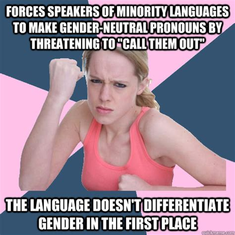 Gender Memes - forces speakers of minority languages to make gender neutral pronouns by threatening to quot call