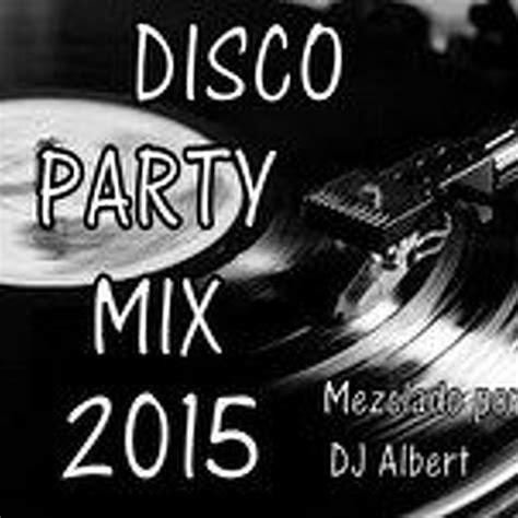 download mp3 dj blend 2015 disco party mix 2015 mezclado por dj albert en sessions dj