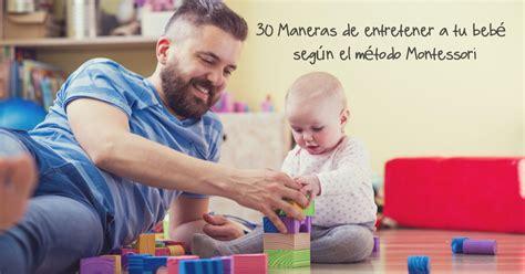 montessori para bebs el b075kjswft 30 maneras de entretener a tu beb 233 seg 250 n el m 233 todo montessori imagenes educativas