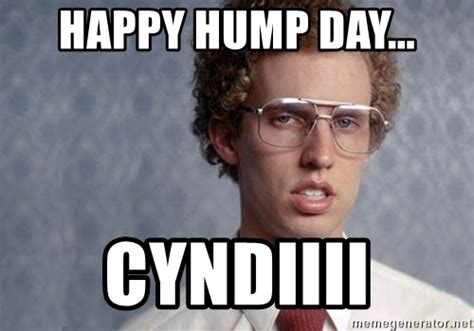 Happy Hump Day Meme - happy hump day cyndiiii napoleon dynamite meme
