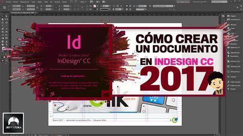 adobe indesign tutorial adobe indesign cc 2017 tutorial c 243 mo crear un documento