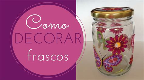 decorar vasos de mayonesa frasco de vidrio decorado 5 decoupage con tela youtube