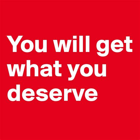 You Get you will get what you deserve post by swatchusa on