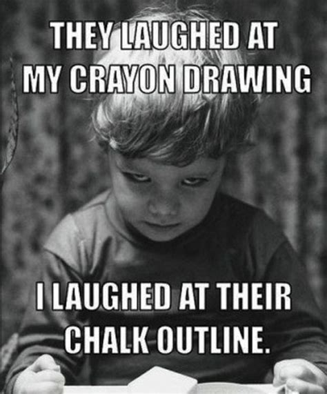 Dark Humor Memes - lolheaven com they laughed at my crayon drawing i