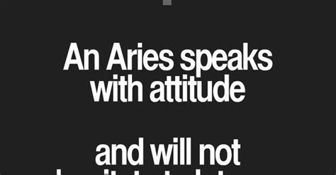 an aries speaks with attitude will not hesitate to let