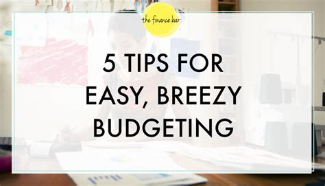 7 Tips For Budgeting Your Finances by 5 Tips For Easy Breezy Budgeting The Finance Bar