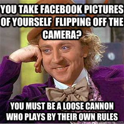 Flipping Off Meme - you take facebook pictures of yourself flipping off the