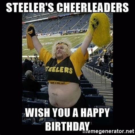 Steelers Fans Memes - steeler s cheerleaders wish you a happy birthday dumb